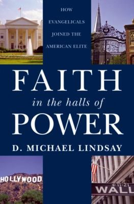 Faith in the Halls of Power: How Evangelicals Joined the American Elite