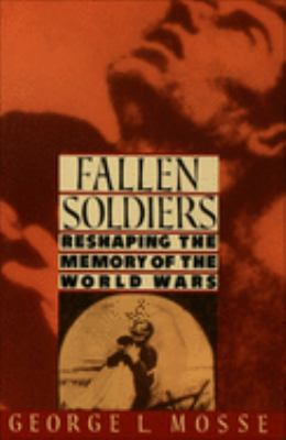 Fallen Soldiers: Reshaping the Memory of the World Wars 9780195071399