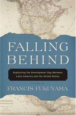 Falling Behind: Explaining the Development Gap Between Latin America and the United States 9780195368826