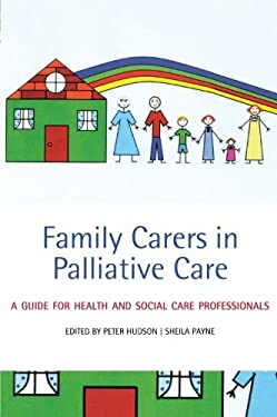 Family Carers in Palliative Care: A Guide for Health and Social Care Professionals 9780199216901