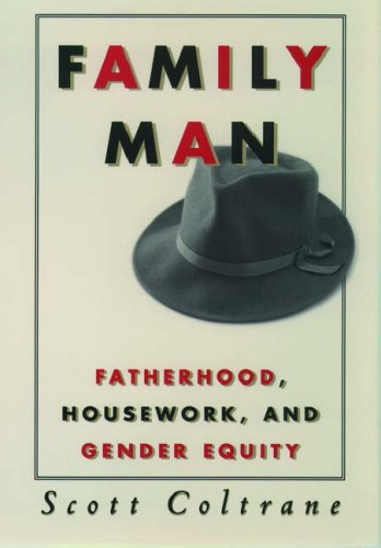 Family Man: Fatherhood, Housework, and Gender Equity 9780195082166