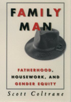 Family Man: Fatherhood, Housework, and Gender Equity 9780195119091