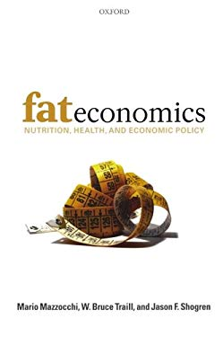 Fat Economics: Nutrition, Health, and Economic Policy 9780199213863