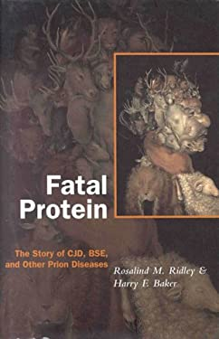 Fatal Protein: The Story of Cjd, Bse, and Other Prion Diseases 9780198524359