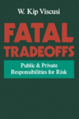 Fatal Tradeoffs: Public and Private Responsibilities for Risk 9780195102932