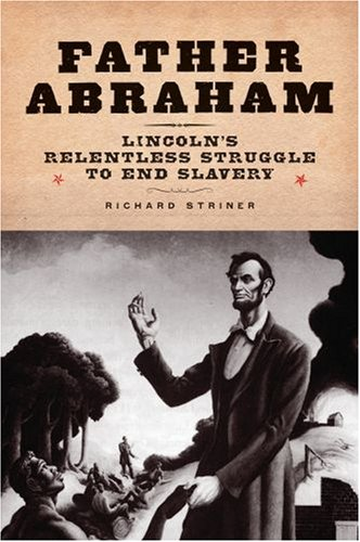 Father Abraham: Lincoln's Relentless Struggle to End Slavery 9780195325393