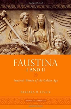 Faustina I and II: Imperial Women of the Golden Age