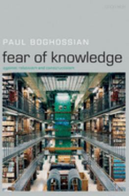 Fear of Knowledge: Against Relativism and Constructivism 9780199230419