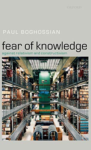 Fear of Knowledge: Against Relativism and Constructivism 9780199287185