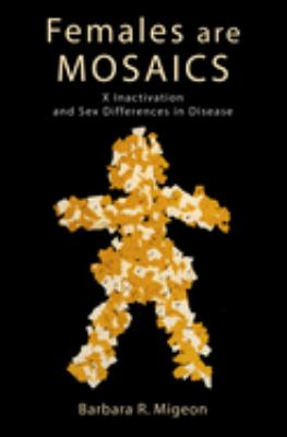 Females Are Mosaics: X Inactivation and Sex Differences in Disease 9780195188127