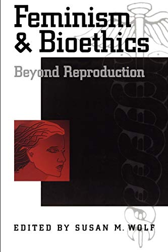 Feminism & Bioethics: Beyond Reproduction 9780195095562