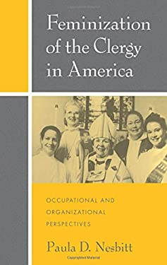 Feminization of the Clergy in America: Occupational and Organizational Perspectives 9780195106862