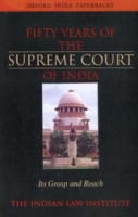 Fifty Years of the Supreme Court of India: Its Grasp and Reach 9780195662559