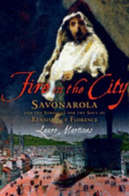 Fire in the City: Savonarola and the Struggle for Renaissance Florence 9780195177480