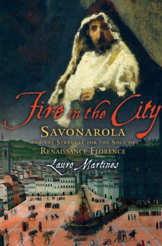 Fire in the City: Savonarola and the Struggle for the Soul of Renaissance Florence 9780195327106