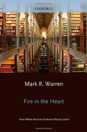 Fire in the Heart: How White Activists Embrace Racial Justice 9780199751242