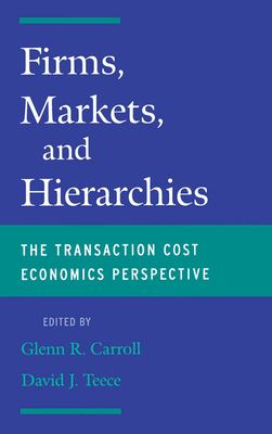 Firms, Markets and Hierarchies: The Transaction Cost Economics Perspective 9780195119510