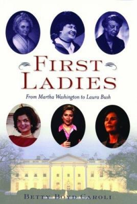 First Ladies: From Martha Washington to Laura Bush 9780195166767