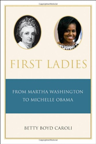 First Ladies: From Martha Washington to Michelle Obama 9780195392852