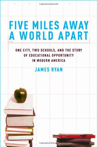 Five Miles Away, a World Apart: One City, Two Schools, and the Story of Educational Opportunity in Modern America 9780195327380