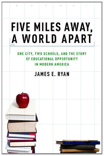Five Miles Away, a World Apart: One City, Two Schools, and the Story of Educational Opportunity in Modern America 9780199836857