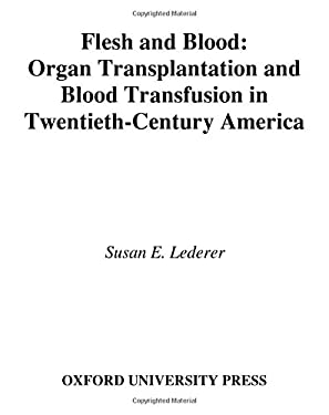 Flesh and Blood: Organ Transplantation and Blood Transfusion in Twentieth-Century America 9780195161502