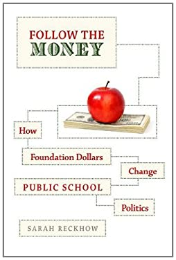 Follow the Money: How Foundation Dollars Change Public School Politics 9780199937738
