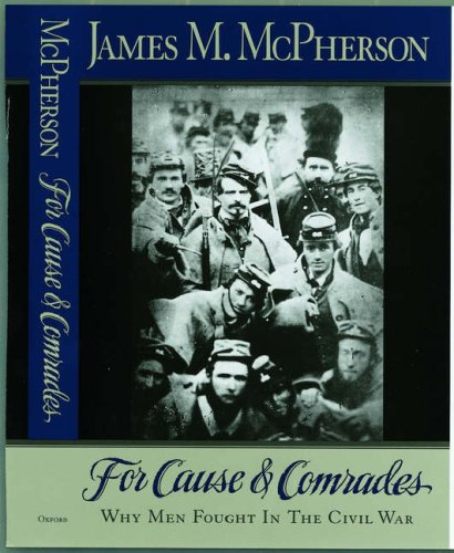 For Cause and Comrades : Why Men Fought in the Civil War