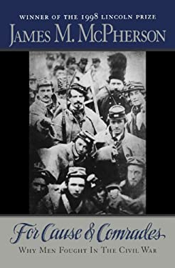 For Cause and Comrades: Why Men Fought in the Civil War 9780195124996
