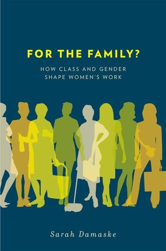 For the Family?: How Class and Gender Shape Women's Work 9780199791491