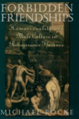 Forbidden Friendships: Homosexuality and Male Culture in Renaissance Florence 9780195122923