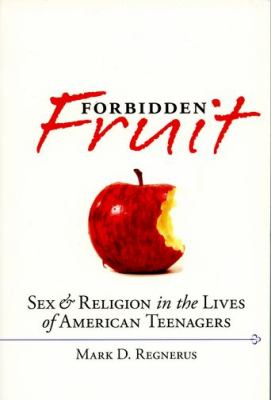 Forbidden Fruit: Sex & Religion in the Lives of American Teenagers 9780195395853