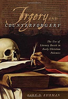 Forgery and Counterforgery: The Use of Literary Deceit in Early Christian Polemics 9780199928033