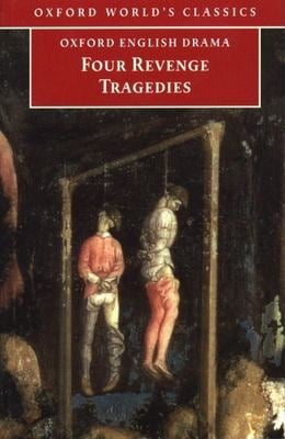 Four Revenge Tragedies: The Spanish Tragedy; The Revenger's Tragedy; The Revenge of Bussy D'Ambois; And the Atheist's Tragedy 9780192838780