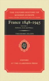 France, 1848-1945: Volume I: Ambition, Love, and Politics