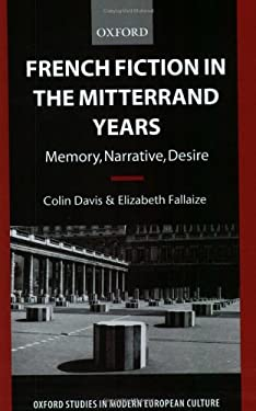 French Fiction in the Mitterrand Years: Memory, Narrative, Desire - Davis, Colin / Fallaize, Elizabeth