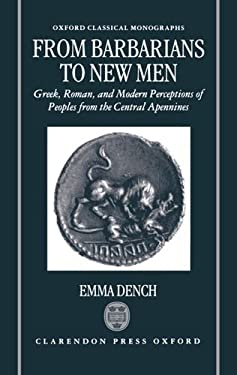 From Barbarians to New Men: Greek, Roman, and Modern Perceptions of Peoples from the Central Apennines 9780198150213