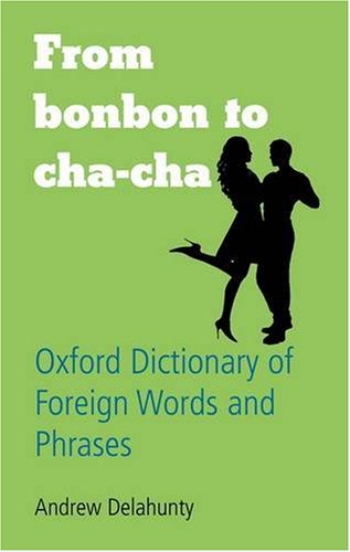 From Bonbon to Cha-Cha: Oxford Dictionary of Foreign Words and Phrases 9780199543694