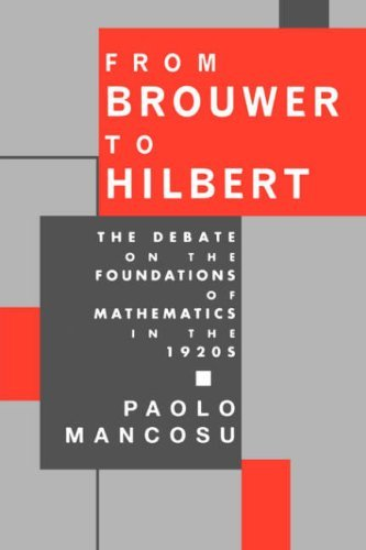 From Brouwer to Hilbert: The Debate on the Foundations of Mathematics in the 1920s 9780195096323