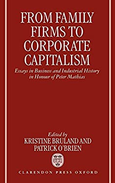 From Family Firms to Corporate Capitalism: Essays in Business and Industrial History in Honour of Peter Mathias 9780198290469