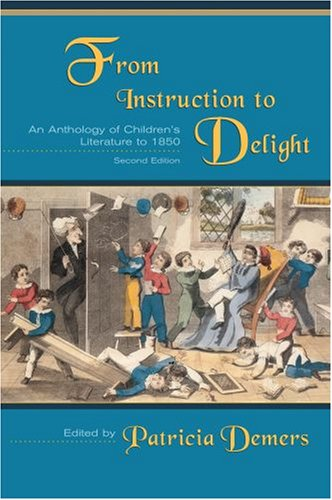 From Instruction to Delight: An Anthology of Children's Literature to 1850 9780195418897
