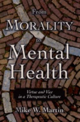From Morality to Mental Health: Virtue and Vice in a Therapeutic Culture 9780195304718
