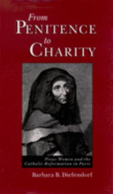 From Penitence to Charity: Pious Women and the Catholic Reformation in Paris 9780195095821
