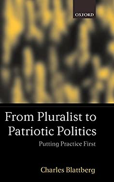 From Pluralist to Patriotic Politics: Putting Practice First 9780198296881