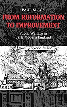 From Reformation to Improvement: Public Welfare in Early Modern England 9780198206613