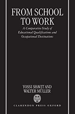 From School to Work: A Comparative Study of Educational Qualifications and Occupational Destinations 9780198293224