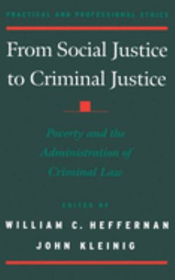 From Social Justice to Criminal Justice: Poverty and the Administration of Criminal Law 9780195129854