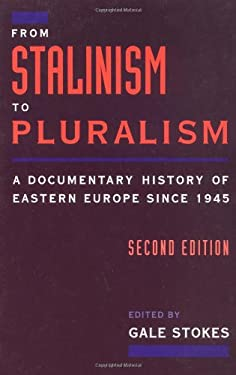 From Stalinism to Pluralism: A Documentary History of Eastern Europe Since 1945 9780195094466
