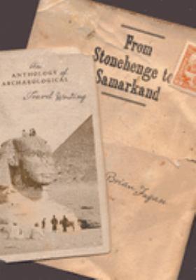 From Stonehenge to Samarkand: An Anthology of Archaeological Travel Writing 9780195160918