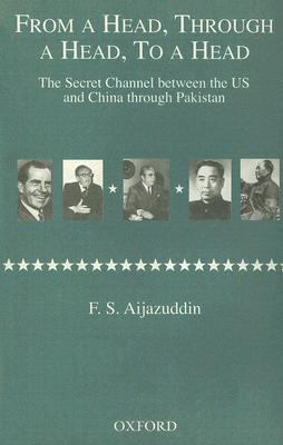 From a Head, Through a Head, to a Head: The Secret Channel Between the US and China Through Pakistan 9780195794496